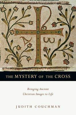 The Mystery of the Cross: Bringing Ancient Christian Images to Life by Couchman,