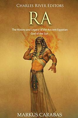 Ra: The History and Legacy of the Ancient Egyptian God of the Sun by Charles…