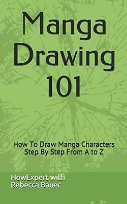 Manga Drawing 101: How To Draw Manga Characters Step By Step From A to Z by H…