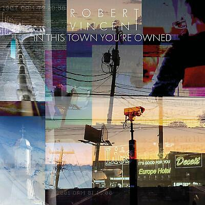 Robert Vincent In This Town You'Re Owned CD ALBUM  NEW (13THFEB )