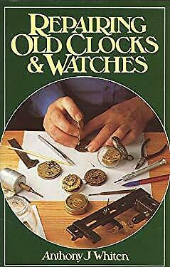 Repairing Old Clocks and Watches by Whiten, Anthony J.