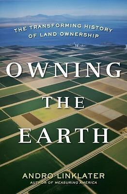 Owning the Earth: The Transforming History of Land Ownership by Linklater, Andro