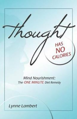 Thought Has No Calories: Mind Nourishment: The One Minute Diet Remedy