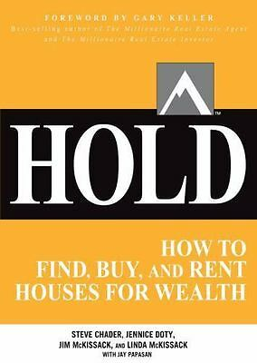 Hold : How to Find, Buy, and Rent Houses for Wealth by Jennice Doty, Steve...