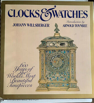CLOCKS AND WATCHES 600 YEARS OF THE WORLDS MOST BEAUTIFUL TIMEPIECES J Willsberg