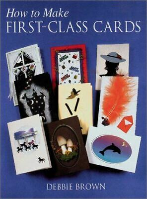 Very Good, How to Make First Class Cards, Debbie Brown, Paperback