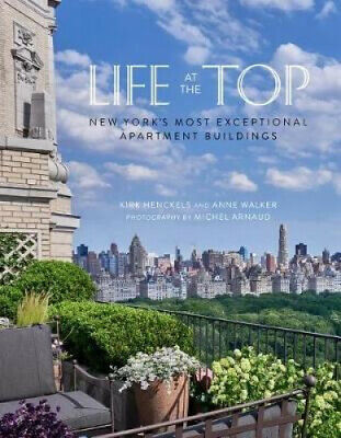 Life at the Top: New York's Most Exceptional Apartment Buidings by Kirk Henckels