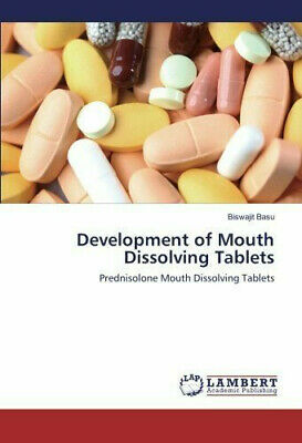 Development of Mouth Dissolving Tablets: Prednisolone Mouth by Basu, Biswajit