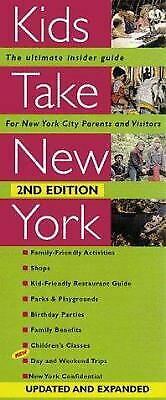 Kids Take New York : The Ultimate Guide for New York City Parents and Visitors