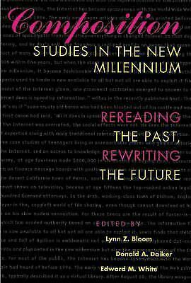 Composition Studies in the New Millennium: Rereading the Past, Rewriting the Fut