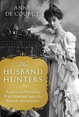 De Courcy Anne-The Husband Hunters (US IMPORT) HBOOK NEW