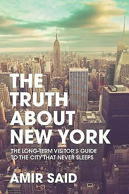 Truth about New York : The Long-Term Visitor's Guide to the City That Never Slee