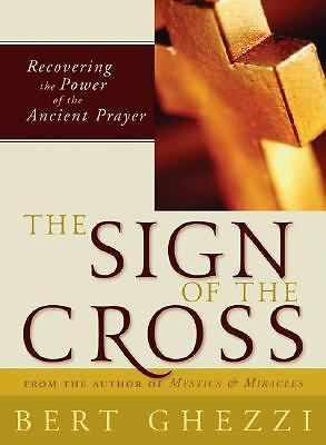 The Sign of the Cross: Recovering the Power of the Ancient Prayer by Ghezzi PhD,