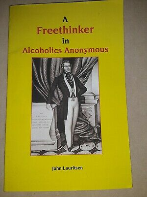 Freethinker in Alcoholics Anonymous by John Lauritsen who never worked the Steps