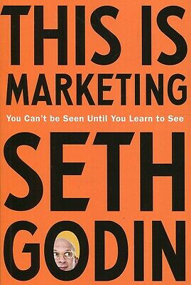 This is Marketing: You Can't Be Seen Until You Learn To See by Seth Godin (2018)