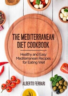 Mediterranean Diet Cookbook Healthy and Easy Recipes for Eating Well