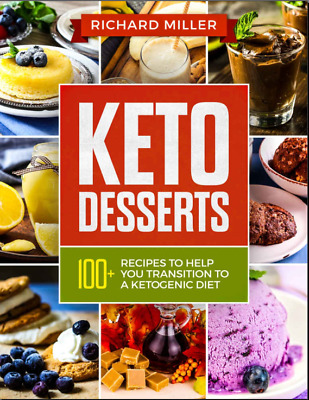Keto Desserts – 100+ Ketogenic Recipes to Help You Transition To a Ketoge(P.D.F)