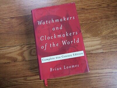 Watchmakers and Clockmakers of the World: Complete 21st Century Edition- Loomes