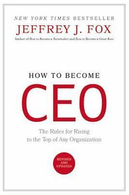 How to Become CEO: The Rules for Rising to the Top of Any Organization by Fox, J