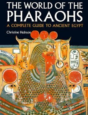 The World of the Pharaohs: A Complete Guide to Ancient Egypt by Hobson, Christin