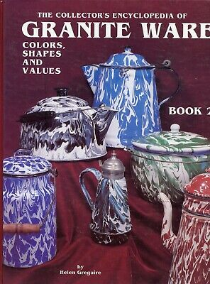 Antique Enameled Granite Ware - Types Colors Shapes Values Etc. / In-Depth Book