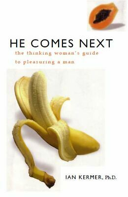 He Comes Next _The Thinking Woman's Guide to Pleasuring a Man _by Ian Kerner PDF
