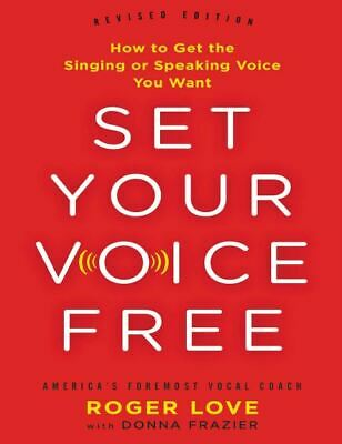 Set Your Voice Free_ How to Get the Singing or Speaking Voice You Want PDF