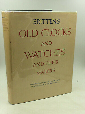 BRITTEN'S OLD CLOCKS AND WATCHES AND THEIR MAKERS - 1956 - Antiques - Art -
