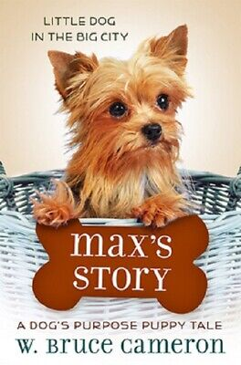 A Dog's Purpose Puppy Tales Series Max's Story Book by W Bruce Cameron Hardcover
