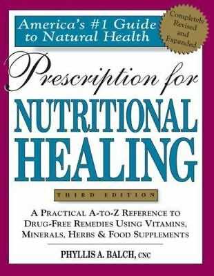Prescription for Nutritional Healing by Phyllis A. Balch and James F. Balch...