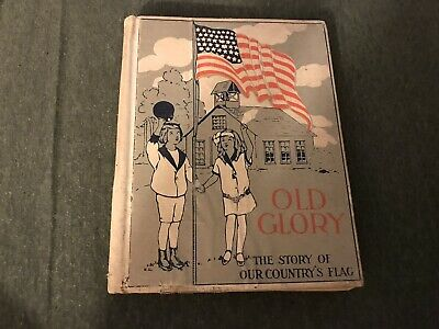 Old Glory The Story Of Our Country's Flag by George Alexander Ross 1913