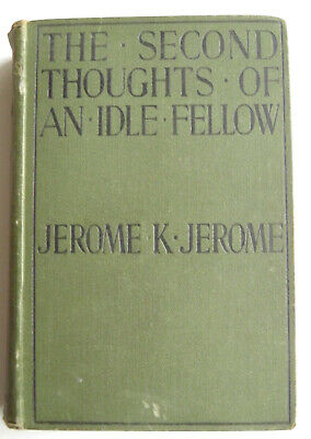 The Second Thoughts of an Idle Fellow Jerome K Jerome 1898 1st Ed