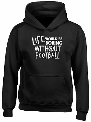 Life would be Boring without Football Kids Hooded Top Hoodie Boys Girls