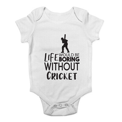 Life would be Boring without Cricket Baby Grow Vest Bodysuit Boys Girls