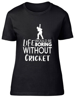 Life would be Boring without Cricket Fitted Womens Ladies T Shirt