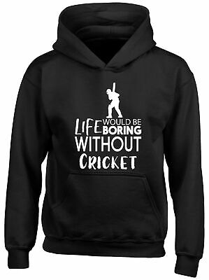 Life would be Boring without Cricket Childrens Kids Hooded Top Hoodie Boys Girls