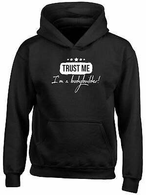 Trust me I'm a Bodybuilder Childrens Kids Hooded Top Hoodie Boys Girls