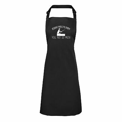 Fishing Makes me Happy, You Not So Much Mens Womens Apron