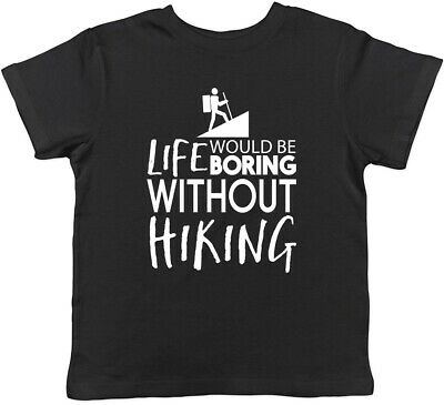 Life would be Boring without Hiking Childrens Kids T-Shirt Boys Girls