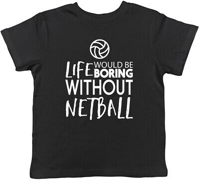 Life would be Boring without Netball Childrens Kids T-Shirt Boys Girls