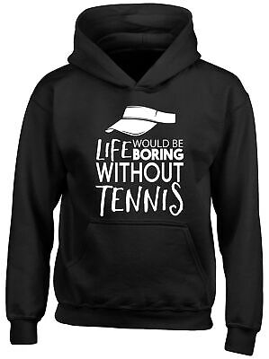 Life would be Boring without Tennis Childrens Kids Hooded Top Hoodie Boys Girls