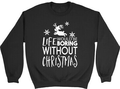 Life would be Boring without Christmas Kids Childrens Jumper Sweatshirt Boy Girl