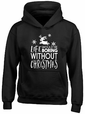 Life would be Boring without Christmas Childrens Kids Hooded Top Hoodie Boy Girl