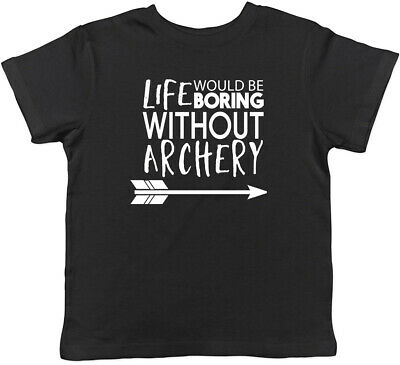 Life would be Boring without Archery Childrens Kids T-Shirt Boys Girls