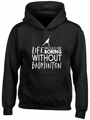 Life would be Boring without Badminton Childrens Kids Hooded Top Hoodie Boy Girl