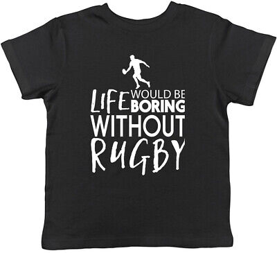 Life would be Boring without Rugby Childrens Kids T-Shirt Boys Girls