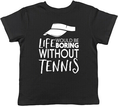 Life would be Boring without Tennis Childrens Kids T-Shirt Boys Girls