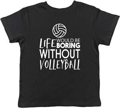 Life would be Boring without Volleyball Childrens Kids T-Shirt Boys Girls
