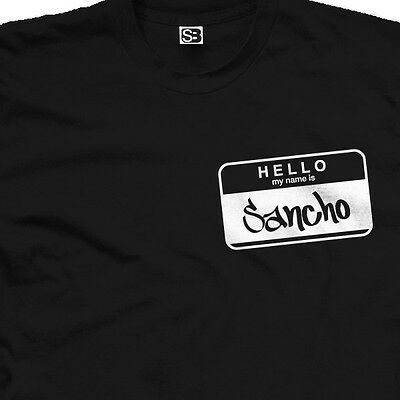 Hello My Name is Sancho T-Shirt - Married boyfriend - New - All Sizes Available