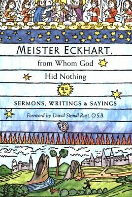 Meister Eckhart, from Whom God Hid Nothing: Sermons, Wr